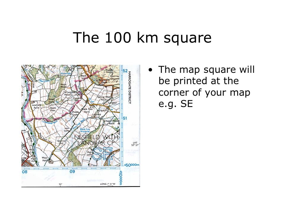 The 100 km square The map square will be printed at the corner of your map e.g. SE