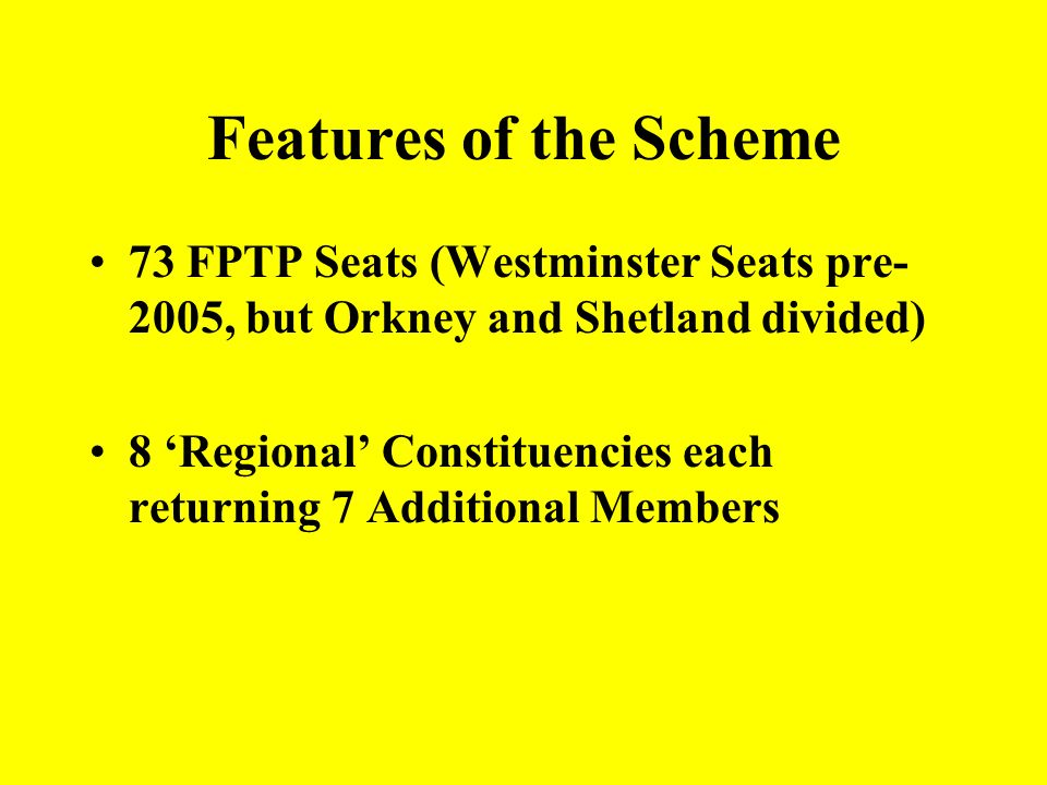 Features of the Scheme 73 FPTP Seats (Westminster Seats pre-2005, but Orkney and Shetland divided)