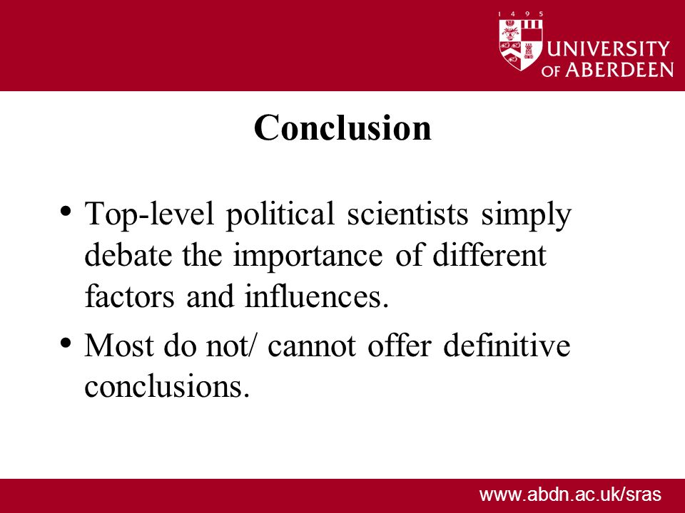 Conclusion Top-level political scientists simply debate the importance of different factors and influences.