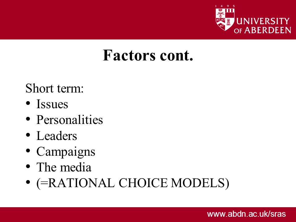 Factors cont. Short term: Issues Personalities Leaders Campaigns