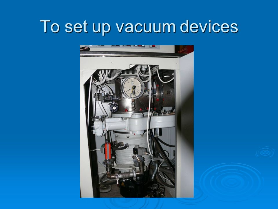 To set up vacuum devices