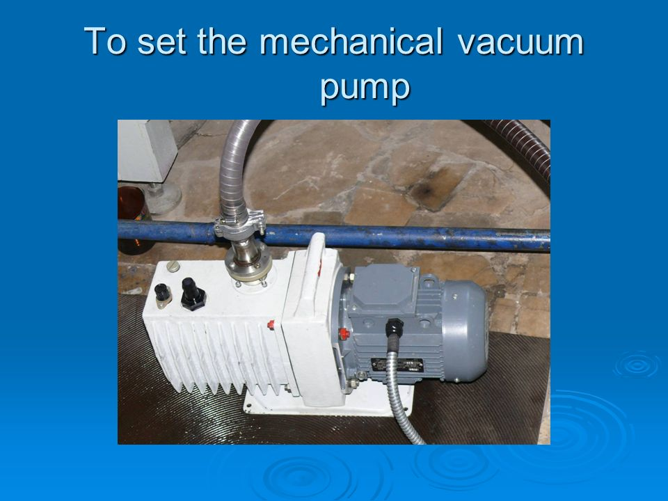 To set the mechanical vacuum pump