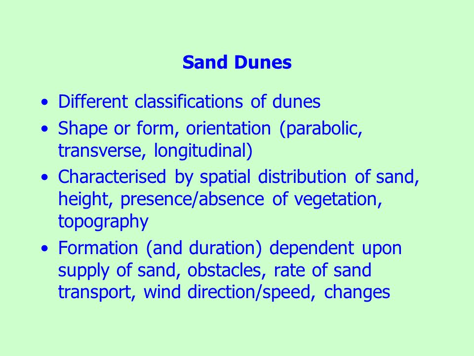 Sand Dunes Different classifications of dunes. Shape or form, orientation (parabolic, transverse, longitudinal)