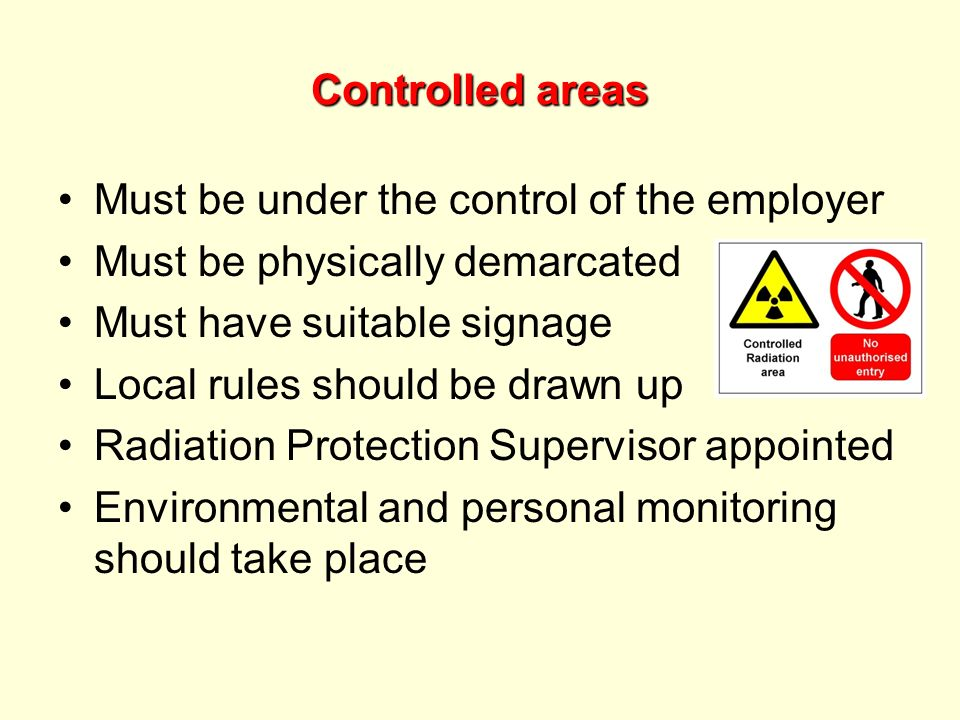 Controlled areas Must be under the control of the employer. Must be physically demarcated. Must have suitable signage.
