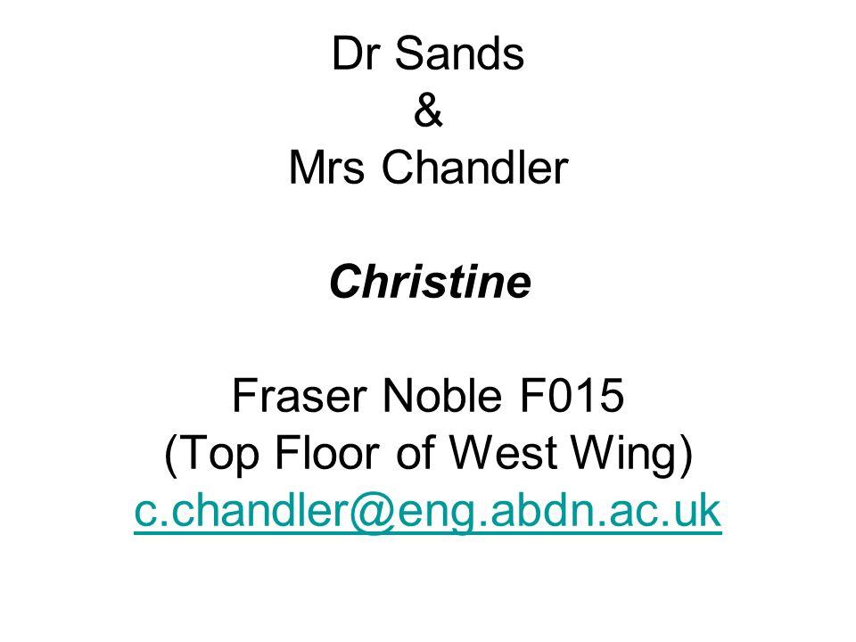 Dr Sands & Mrs Chandler Christine Fraser Noble F015 (Top Floor of West Wing) c.chandler@eng.abdn.ac.uk