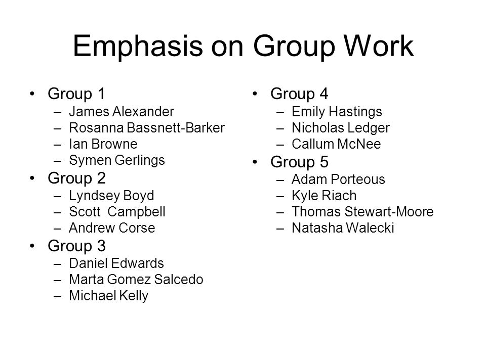 Emphasis on Group Work Group 1 Group 2 Group 3 Group 4 Group 5