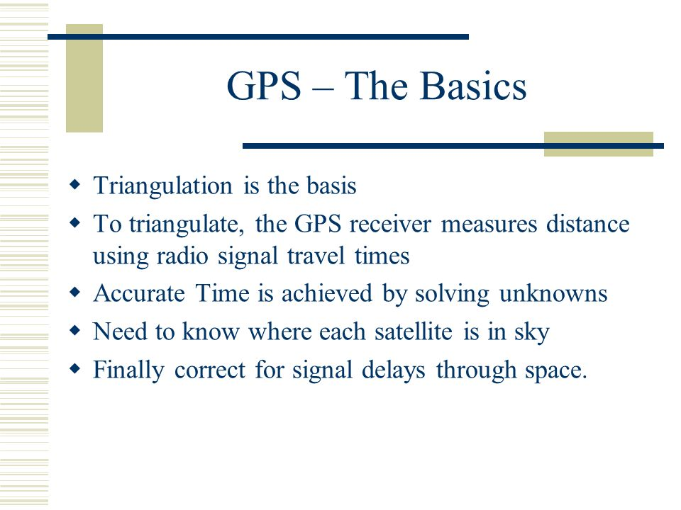 GPS – The Basics Triangulation is the basis