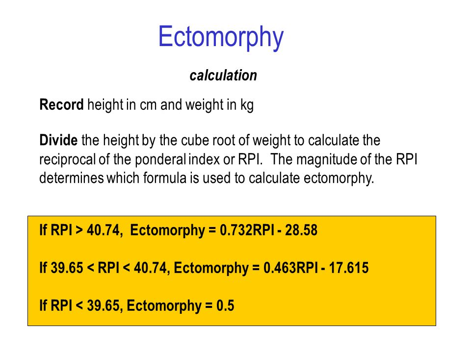 Ectomorphy calculation Record height in cm and weight in kg