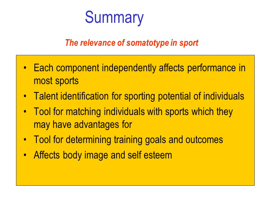 Summary The relevance of somatotype in sport. Each component independently affects performance in most sports.
