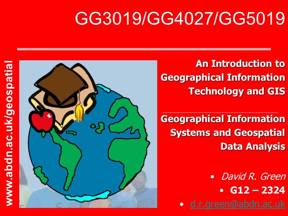 GG3019/GG4027/GG5019 www.abdn.ac.uk/geospatial An Introduction to