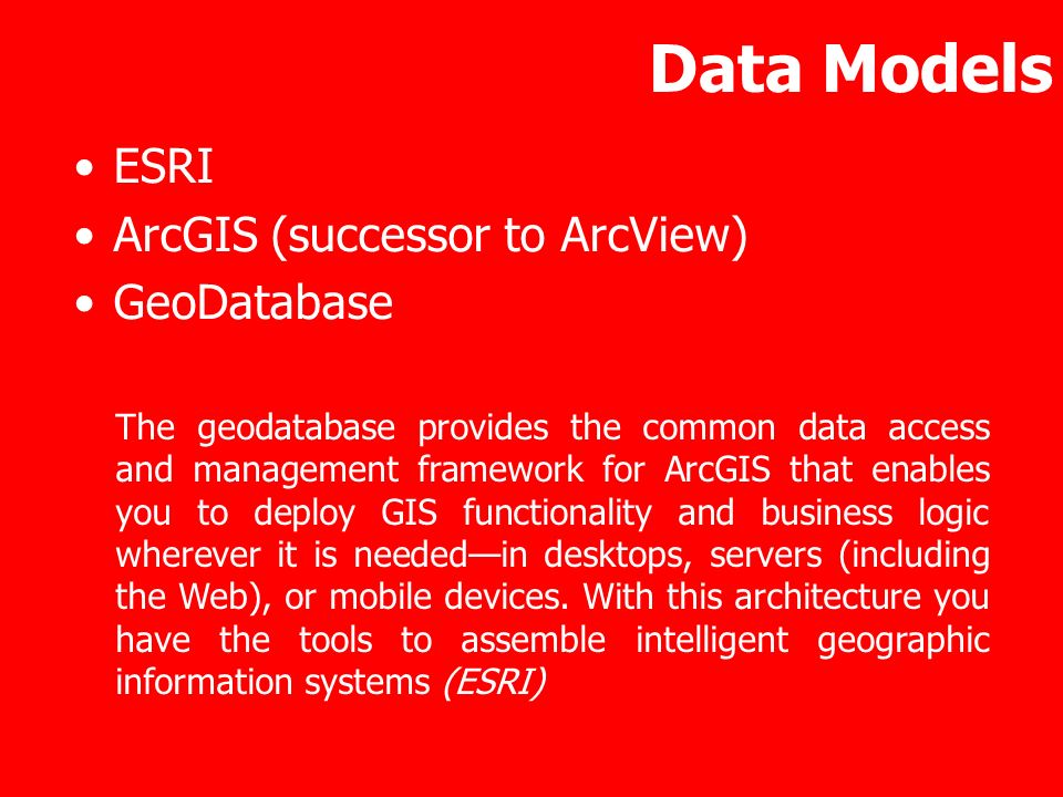 Data Models ESRI ArcGIS (successor to ArcView) GeoDatabase