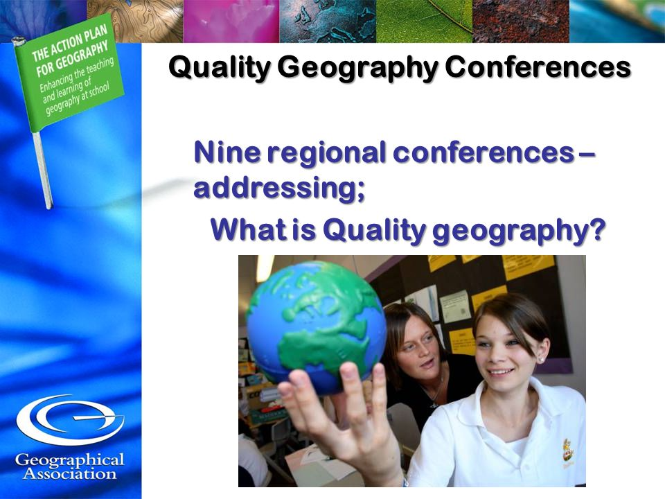 Quality Geography Conferences Nine regional conferences – addressing; What is Quality geography