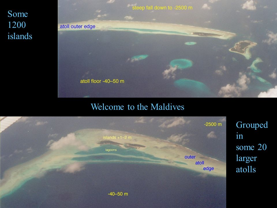 Some 1200 islands Welcome to the Maldives Grouped in some 20 larger atolls