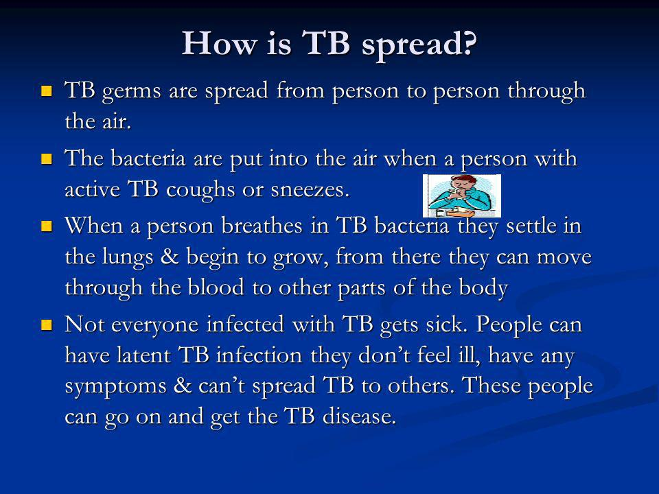 How is TB spread TB germs are spread from person to person through the air.