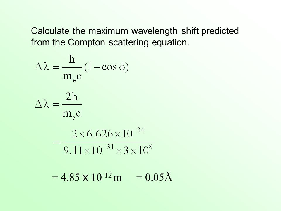 Calculate the maximum wavelength shift predicted from the Compton scattering equation.