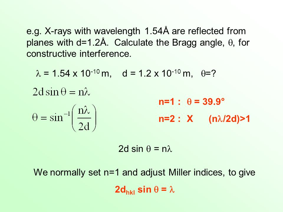 e. g. X-rays with wavelength 1. 54Å are reflected from planes with d=1