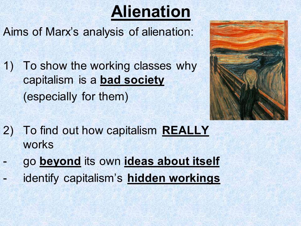 Alienation Aims of Marx's analysis of alienation: