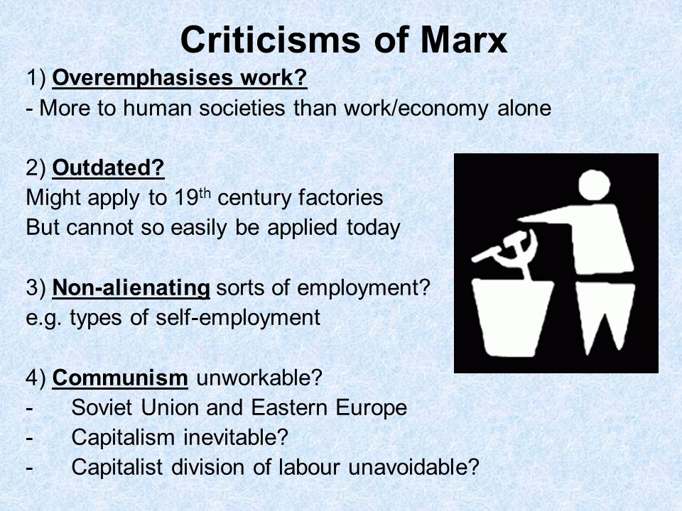 Criticisms of Marx 1) Overemphasises work