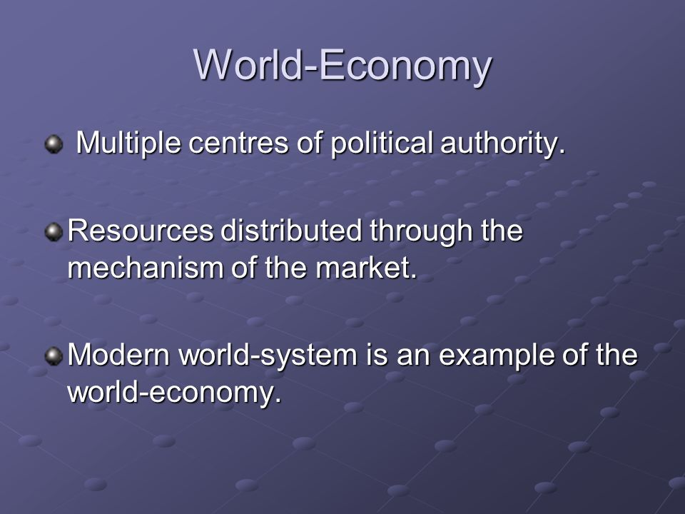 World-Economy Multiple centres of political authority.
