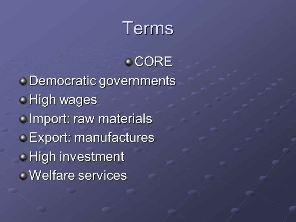 Terms CORE Democratic governments High wages Import: raw materials