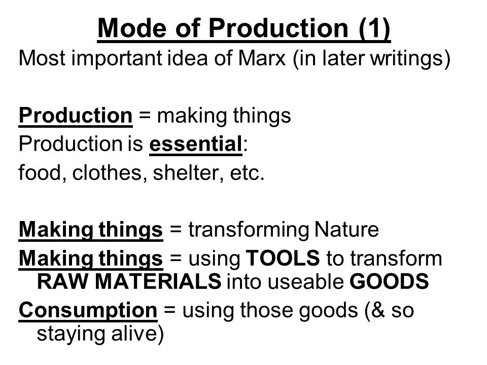 Mode of Production (1) Most important idea of Marx (in later writings)