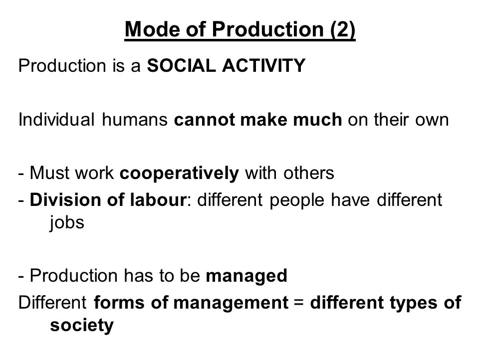 Mode of Production (2) Production is a SOCIAL ACTIVITY