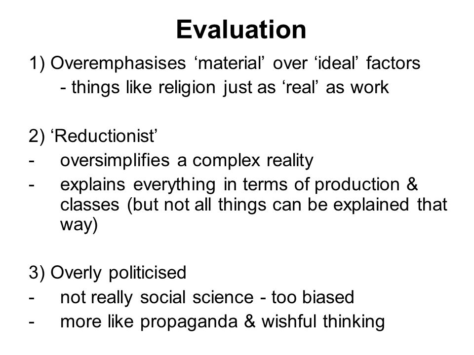 Evaluation 1) Overemphasises 'material' over 'ideal' factors