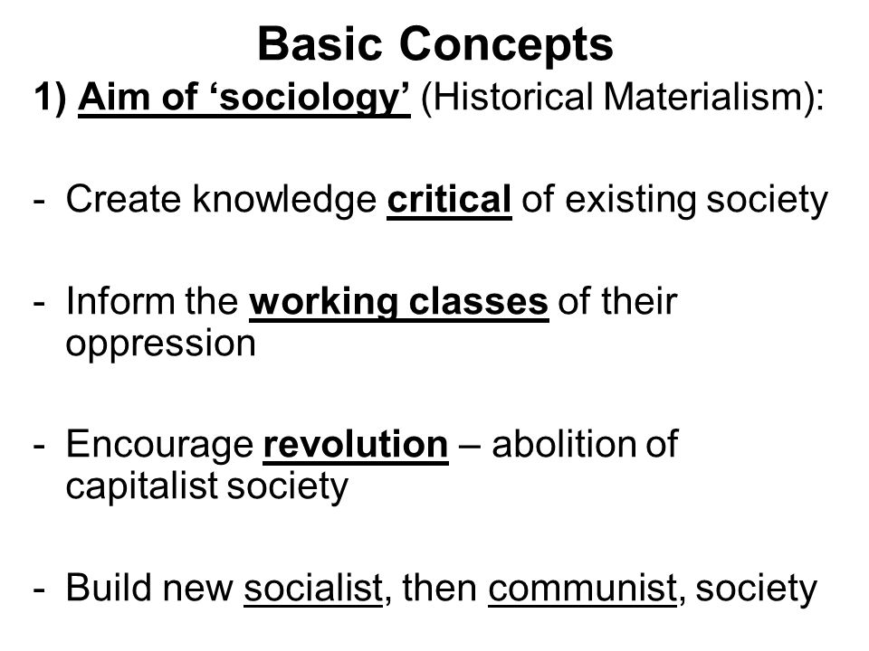 Basic Concepts 1) Aim of 'sociology' (Historical Materialism):