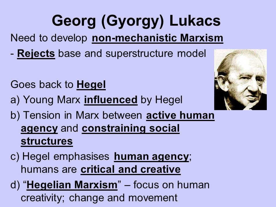 Georg (Gyorgy) Lukacs Need to develop non-mechanistic Marxism