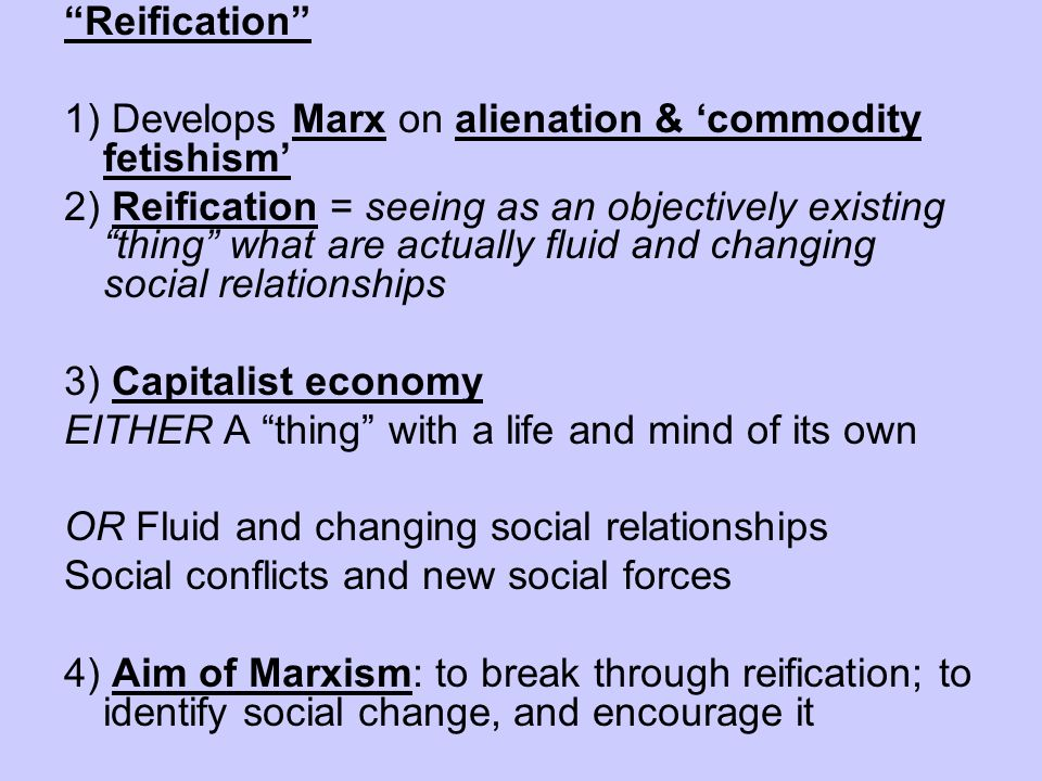 Reification 1) Develops Marx on alienation & 'commodity fetishism'
