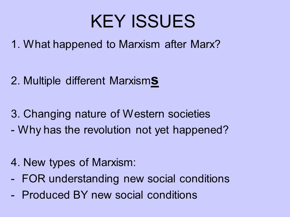 KEY ISSUES 1. What happened to Marxism after Marx