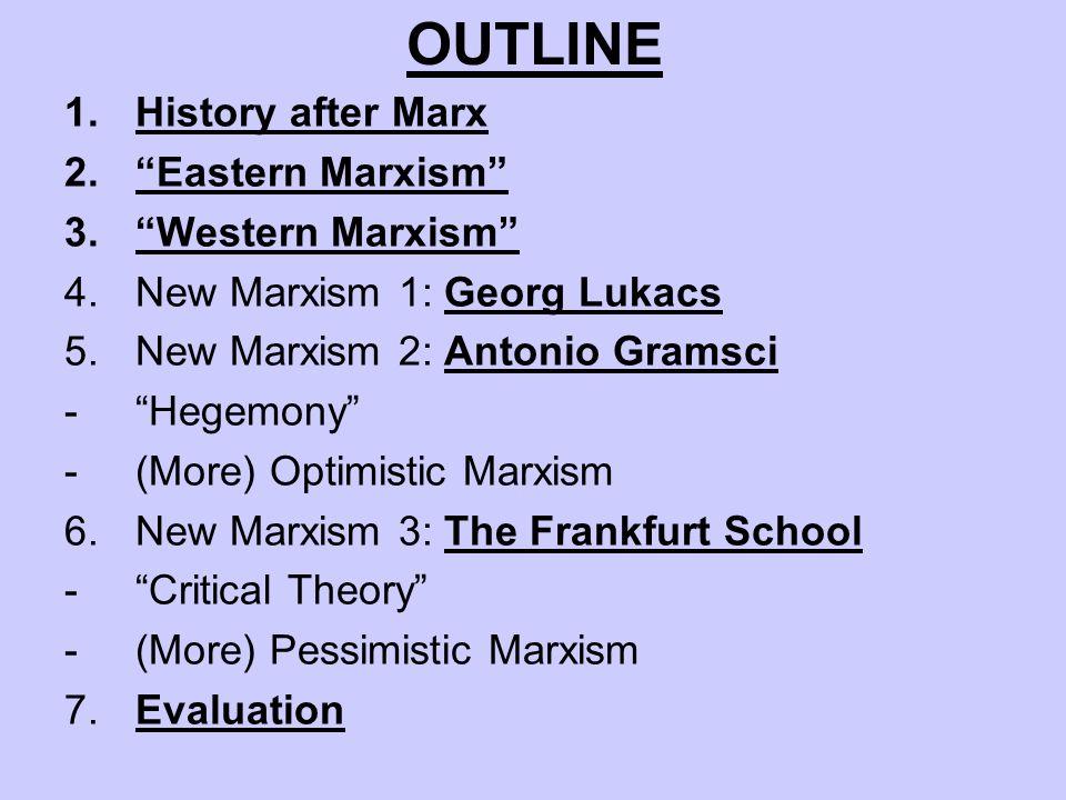 OUTLINE History after Marx Eastern Marxism Western Marxism