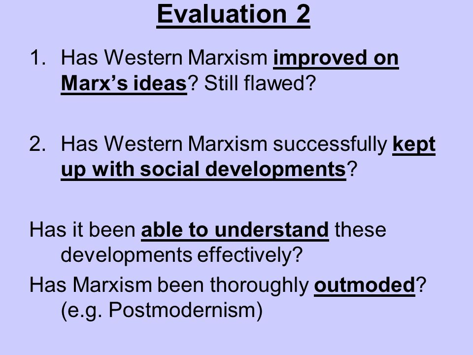 Evaluation 2 Has Western Marxism improved on Marx's ideas Still flawed Has Western Marxism successfully kept up with social developments