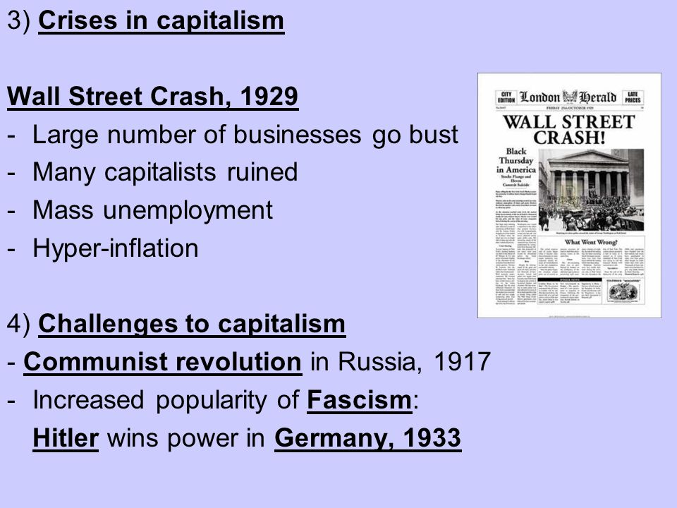 3) Crises in capitalismWall Street Crash, 1929. Large number of businesses go bust. Many capitalists ruined.