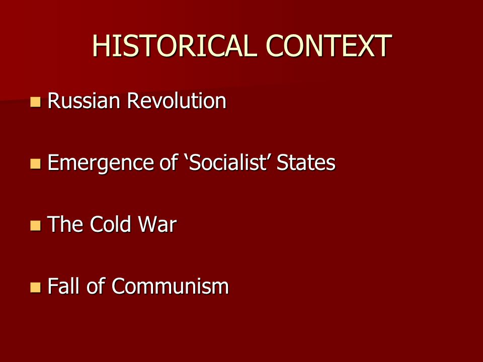 HISTORICAL CONTEXT Russian Revolution Emergence of 'Socialist' States