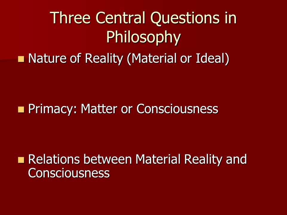 Three Central Questions in Philosophy