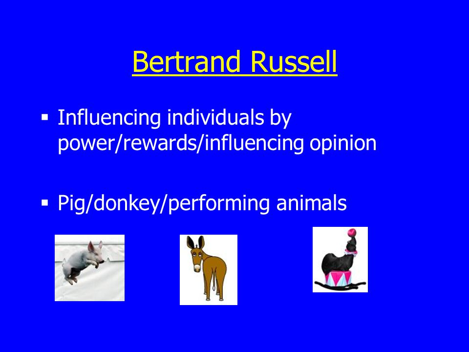 Bertrand Russell Influencing individuals by power/rewards/influencing opinion.