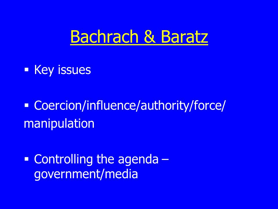 Bachrach & Baratz Key issues Coercion/influence/authority/force/