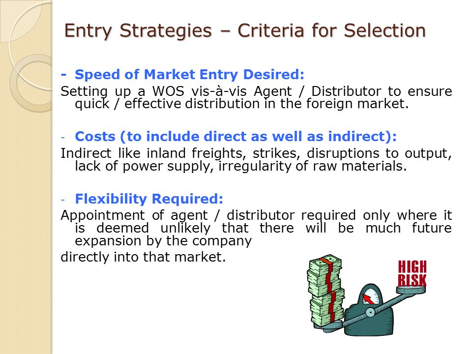 different strategies to enter into international markets There are a variety of ways in which a company can enter a foreign market no one market entry strategy works for all international markets direct exporting may be franchising works well for firms that have a repeatable business model (eg food outlets) that can be easily transferred into other markets two caveats are.