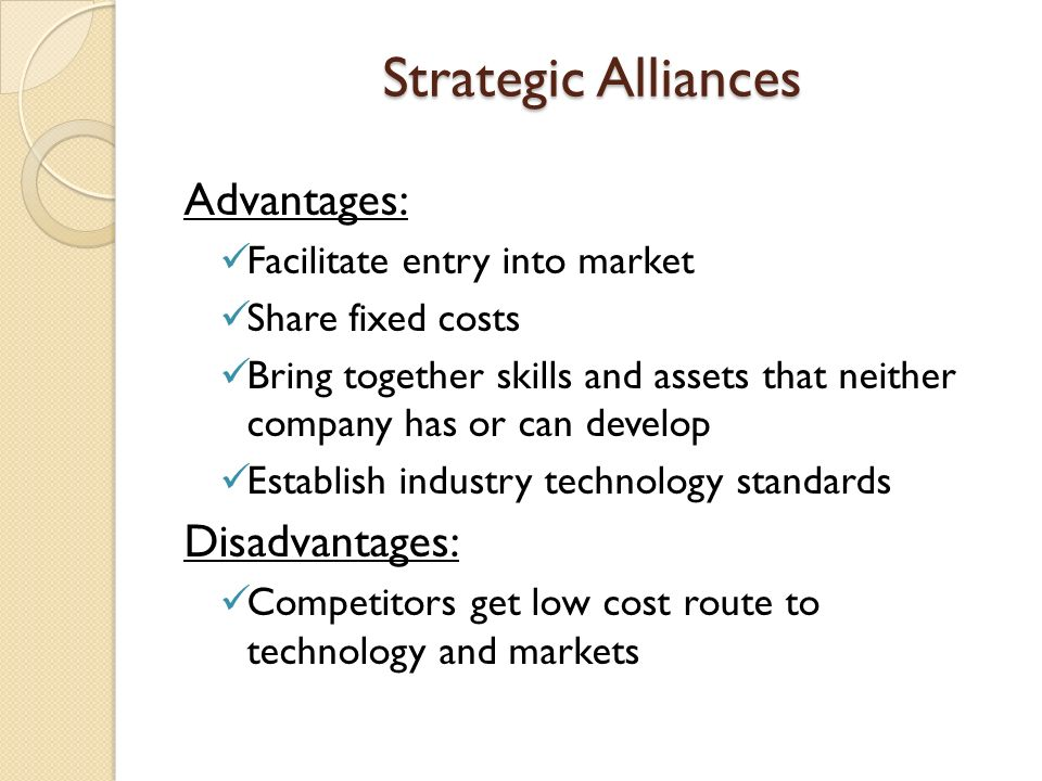 advantages and disadvantages of strategic alliances Comm 320 - chapter 14 study play  involves mergers and acquisitions, licensing, strategic alliances and joint ventures, franchising identify the keys to effective new product development-find a need and fill it-develop products that add value-get quality and pricing right-focus on a specific target market  what are the advantages and disadvantages of participating in strategic alliances and joint ventures advantages:-gain access to a particular resource.