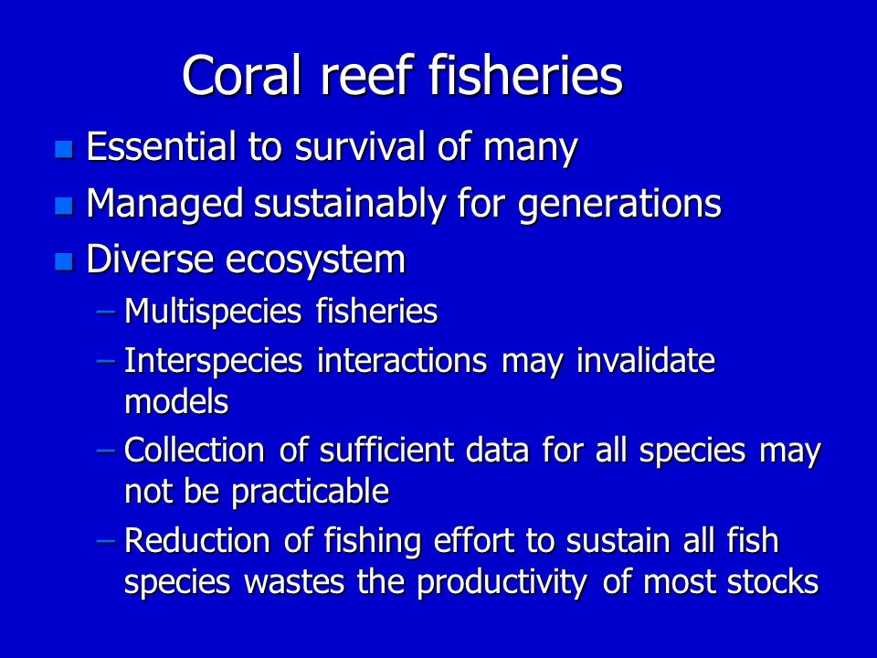 Coral reef fisheries Essential to survival of many