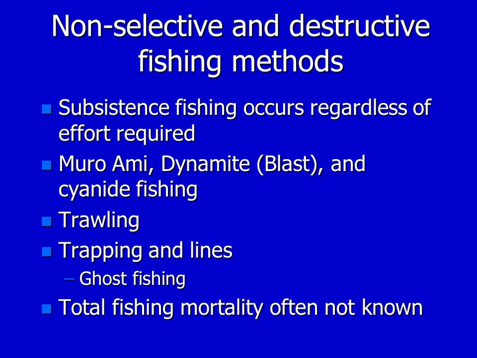Non-selective and destructive fishing methods