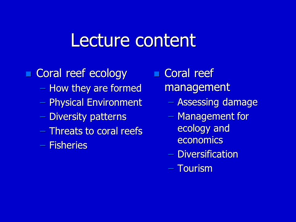 Lecture content Coral reef ecology Coral reef management