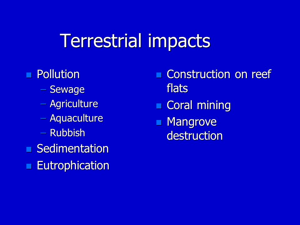 Terrestrial impacts Pollution Sedimentation Eutrophication