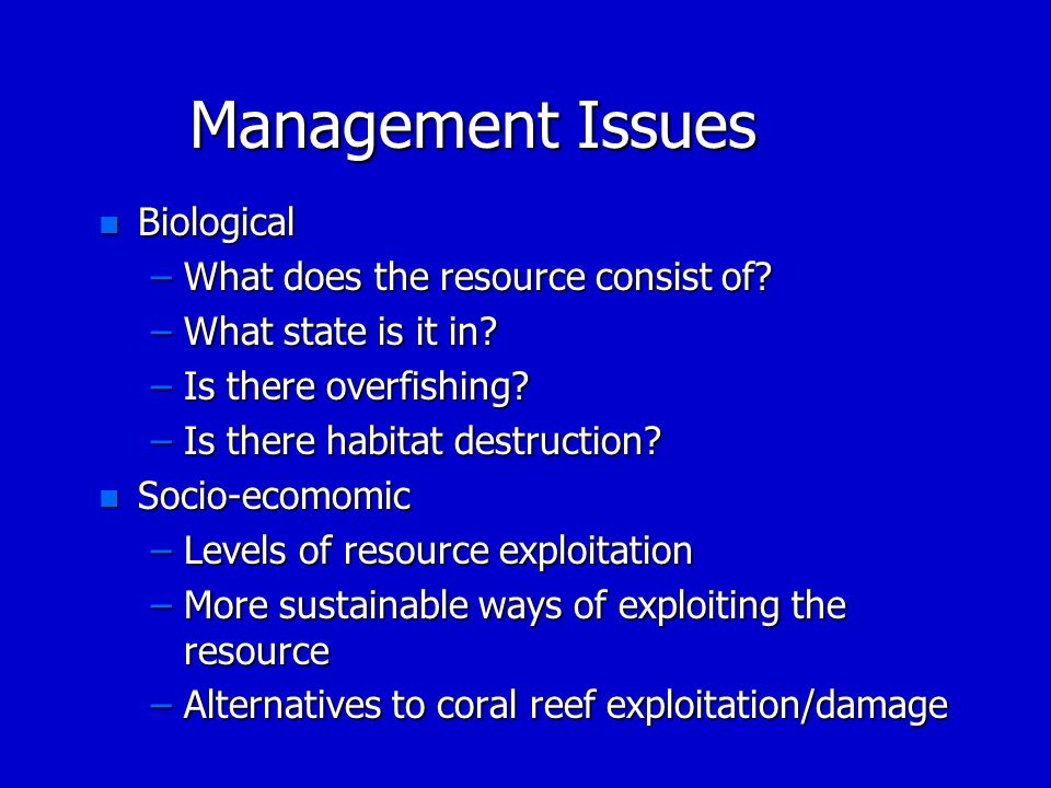Management Issues Biological What does the resource consist of