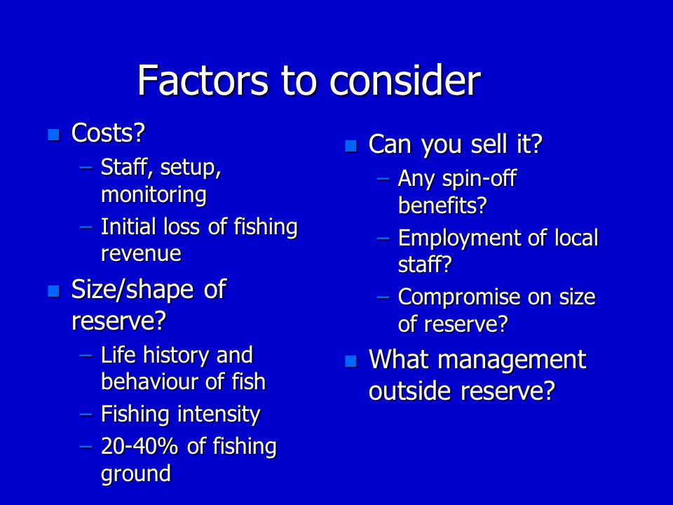 Factors to consider Costs Can you sell it Size/shape of reserve
