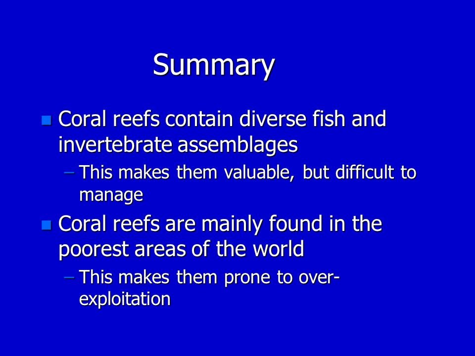 Summary Coral reefs contain diverse fish and invertebrate assemblages
