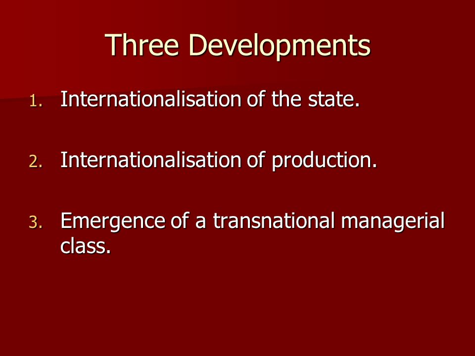 Three Developments Internationalisation of the state.