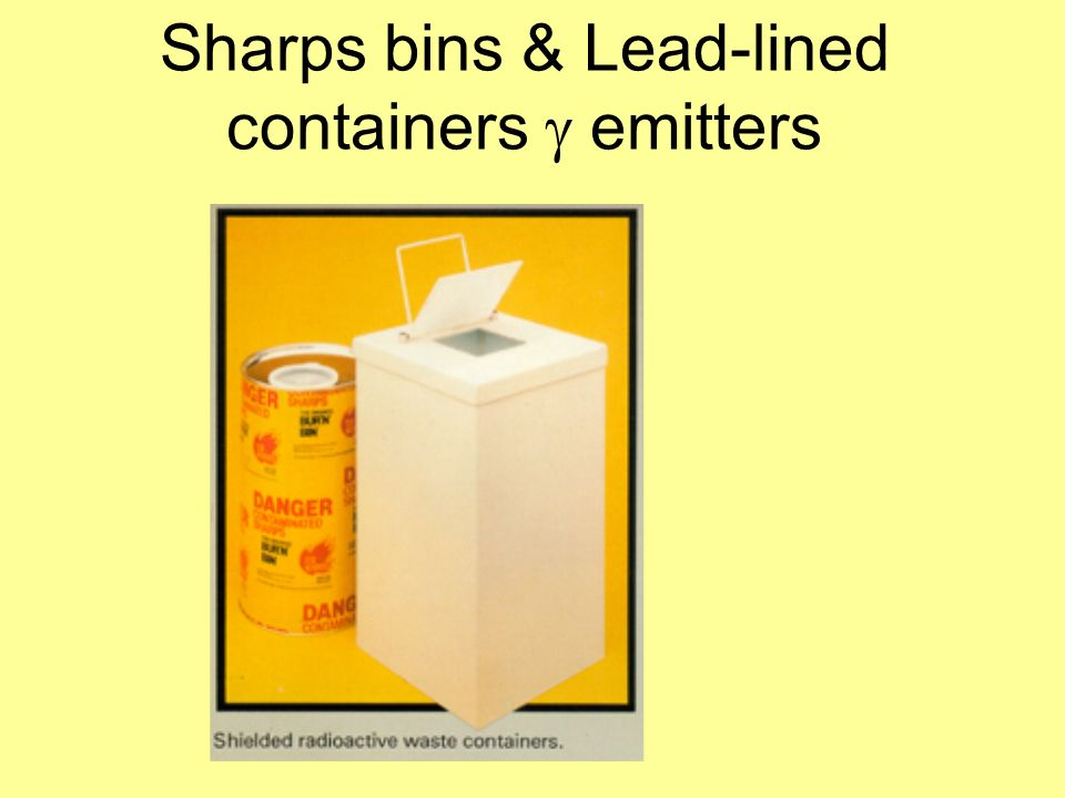 Sharps bins & Lead-lined containers g emitters
