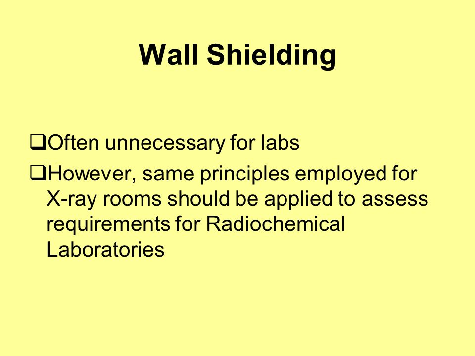 Wall Shielding Often unnecessary for labs